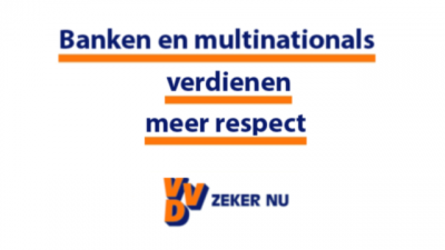Banken en multinationals verdienen meer respect - VVD zeker nu