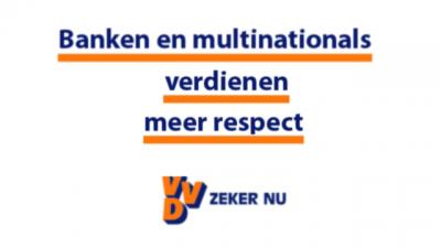 Banken en multinationals verdienen meer respect - VVD zeker nu
