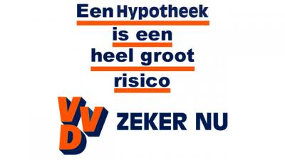 Een hypotheek is een heel groot risico - VVD slogan - zeker nu